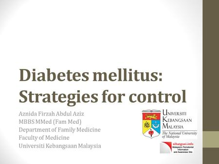 Diabetes mellitus: Strategies for control Aznida Firzah Abdul Aziz MBBS MMed (Fam Med) Department of Family Medicine Faculty of Medicine Universiti Kebangsaan.