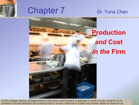 Chapter 7 Dr. Yuna Chen 1 © 2015 Cengage Learning. All Rights Reserved. May not be copied, scanned, or duplicated, in whole or in part, except for use.