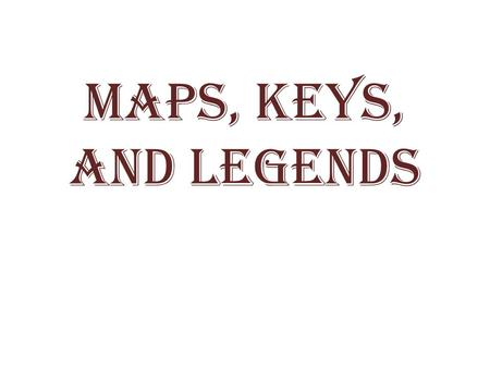 Maps, Keys, and Legends. Map Title Tells the subject of the map – Tells what the map is about.