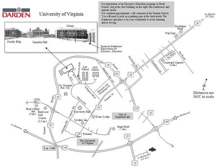 Distances are NOT to scale N Bypass The University of Virginia Exit 118B to Staunton to Monticello (11 mi.) Rotunda Omni Hotel (7 mi.) to Richmond Boar's.