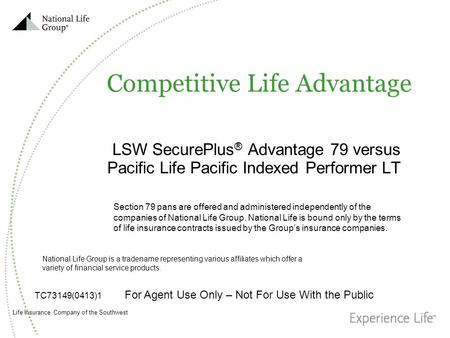 Life Insurance Company of the Southwest Competitive Life Advantage LSW SecurePlus ® Advantage 79 versus Pacific Life Pacific Indexed Performer LT TC73149(0413)1.