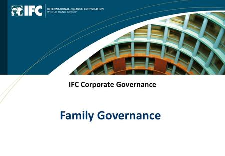 IFC Corporate Governance Family Governance. 2 Introduction  Family Business constitutes world's oldest and most dominant form of business organization.