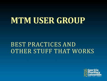 MTM USER GROUP BEST PRACTICES AND OTHER STUFF THAT WORKS.