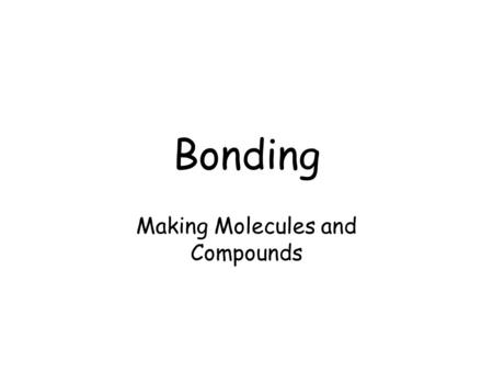 Bonding Making Molecules and Compounds. What's the difference between a molecule and a compound? All compounds are molecules, but not all molecules are.