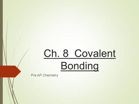 Ch. 8 Covalent Bonding Pre AP Chemistry. I. Molecular Compounds  A. Molecules & Molecular Formulas  1. Another way that atoms can combine is by sharing.