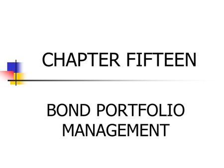 CHAPTER FIFTEEN BOND PORTFOLIO MANAGEMENT. BOND PORTOLIOS METHODS OF MANAGMENT Passive rests on the belief that bond markets are semi- strong efficient.