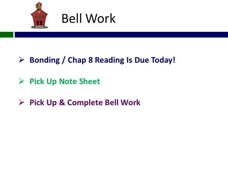 Bell Work  Bonding / Chap 8 Reading Is Due Today!  Pick Up Note Sheet  Pick Up & Complete Bell Work.