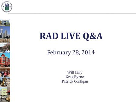 RAD LIVE Q&A February 28, 2014 Will Lavy Greg Byrne Patrick Costigan.