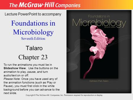 Foundations in Microbiology Seventh Edition Chapter 23 Lecture PowerPoint to accompany Talaro Copyright © The McGraw-Hill Companies, Inc. Permission required.