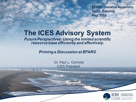 The ICES Advisory System Future Perspectives: Using the limited scientific resource base efficiently and effectively. Priming a Discussion at EFARO EFARO.