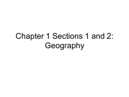 Chapter 1 Sections 1 and 2: Geography. Geography: the study of people, their environments, and resources. Geographers have developed five themes to help.