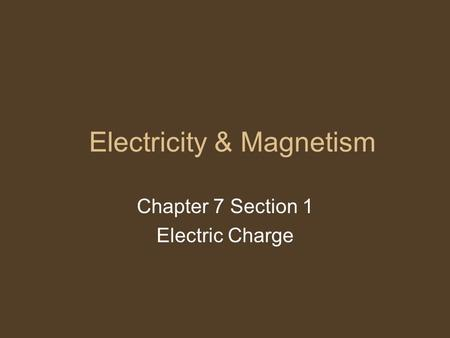 Electricity & Magnetism Chapter 7 Section 1 Electric Charge.