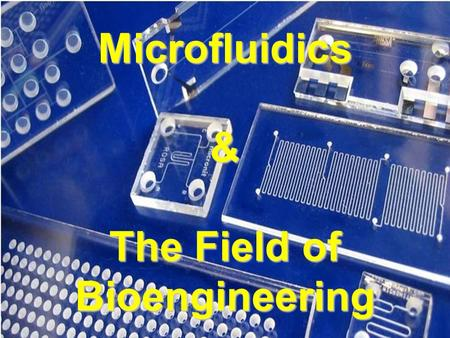 Microfluidics & The Field of Bioengineering. What is Bioengineering? Engineering emphasizes applications in science Engineering focuses on the design.