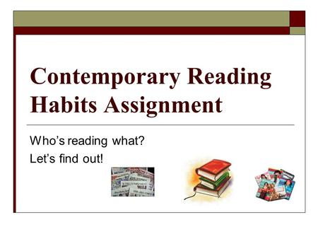 Contemporary Reading Habits Assignment Who's reading what? Let's find out!