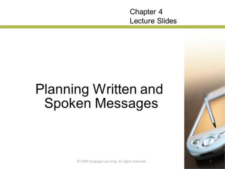 © 2009 Cengage Learning. All rights reserved.1 Planning Written and Spoken Messages Chapter 4 Lecture Slides.
