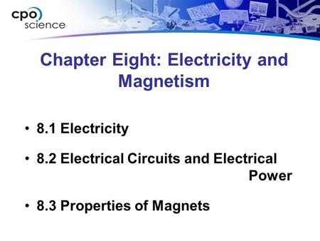 Chapter Eight: Electricity and Magnetism 8.1 Electricity 8.2 Electrical Circuits and Electrical Power 8.3 Properties of Magnets.