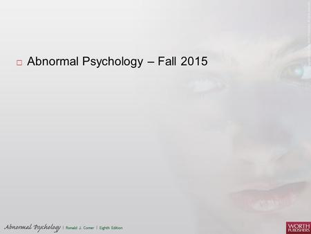  Abnormal Psychology – Fall 2015. What's the plan?  New course  Open discussion  Engage  Effect change.