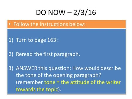 DO NOW – 2/3/16 Follow the instructions below: 1)Turn to page 163: 2)Reread the first paragraph. 3)ANSWER this question: How would describe the tone of.
