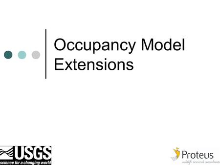  Occupancy Model Extensions. Number of Patches or Sample Units Unknown, Single Season So far have assumed the number of sampling units in the population.