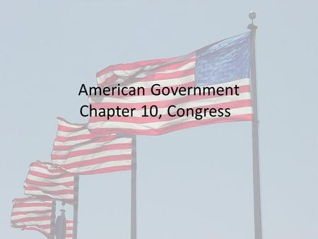 American Government Chapter 10, Congress. Ch10 Congress, Sec 1, The National Legislature The United States has a Bicameral Congress – Historical. The.