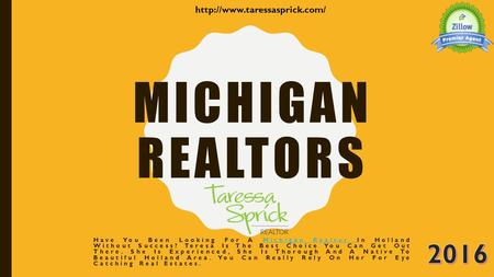 MICHIGAN REALTORS Have You Been Looking For A Michigan Realtor In Holland Without Success? Teresa Is The Best Choice You Can Get Out There. She Is Experienced,