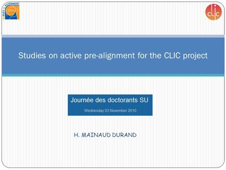 H. MAINAUD DURAND Studies on active pre-alignment for the CLIC project.