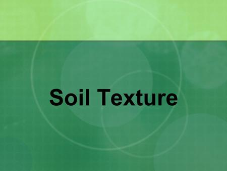 Soil Texture. Particle Size Distribution (Texture) Important for determining suitability for various uses Considered a basic property because it doesn't.