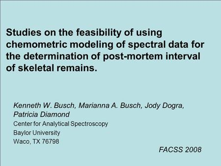 Studies on the feasibility of using chemometric modeling of spectral data for the determination of post-mortem interval of skeletal remains. Kenneth W.