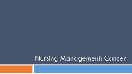 Nursing Management: Cancer. What is it?  Definition: A group of more than 200 diseases  uncontrolled and unregulated cell growth  2 nd leading cause.