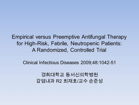 Empirical versus Preemptive Antifungal Therapy for High-Risk, Febrile, Neutropenic Patients: A Randomized, Controlled Trial Clinical Infectious Diseases.