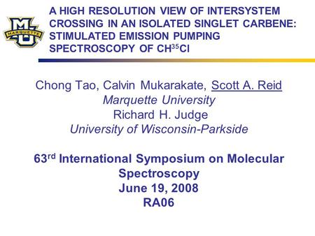 Chong Tao, Calvin Mukarakate, Scott A. Reid Marquette University Richard H. Judge University of Wisconsin-Parkside 63 rd International Symposium on Molecular.