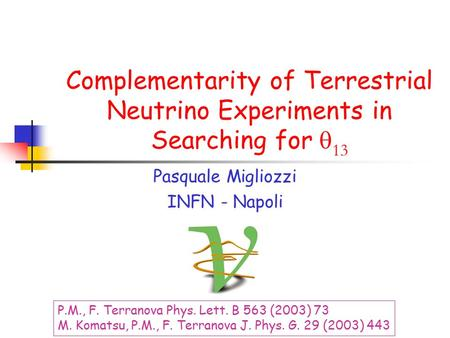Complementarity of Terrestrial Neutrino Experiments in Searching for  13 Pasquale Migliozzi INFN - Napoli P.M., F. Terranova Phys. Lett. B 563 (2003)