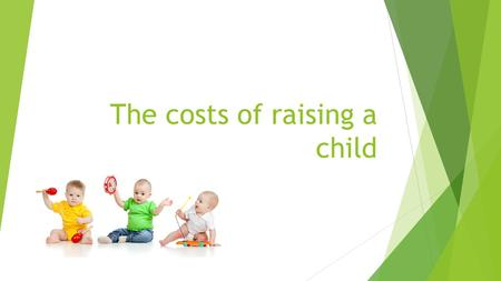 The costs of raising a child.  Children are priceless, but raising them is probably the most expensive thing you'll ever do. Here are some breakdowns.