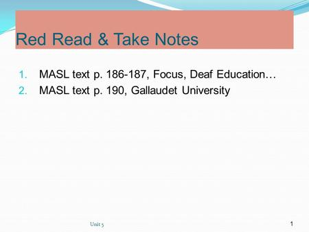 Unit 5 1 Red Read & Take Notes 1. MASL text p. 186-187, Focus, Deaf Education… 2. MASL text p. 190, Gallaudet University.
