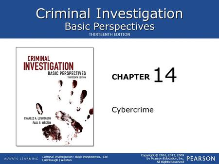 Criminal Investigation Basic Perspectives CHAPTER Copyright © 2016, 2012, 2009 by Pearson Education, Inc. All Rights Reserved Criminal Investigation: Basic.