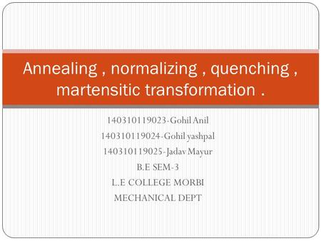 Annealing , normalizing , quenching , martensitic transformation .