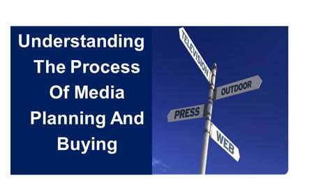 Understanding The Process Of Media Planning And Buying.