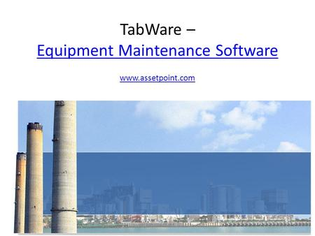 TabWare – Equipment Maintenance Software Equipment Maintenance Software www.assetpoint.com.
