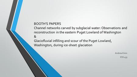 BOOTH'S PAPERS Channel networks carved by subglacial water: Observations and reconstruction in the eastern Puget Lowland of Washington & Glaciofluvial.