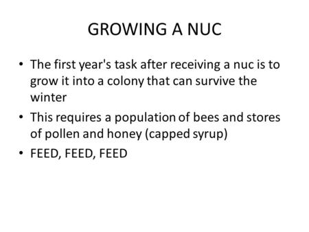 GROWING A NUC The first year's task after receiving a nuc is to grow it into a colony that can survive the winter This requires a population of bees and.