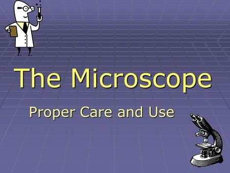 The Microscope Proper Care and Use. Microscopes are an important part of the physician's office. They are instrumental for diagnosing such things as urinary.
