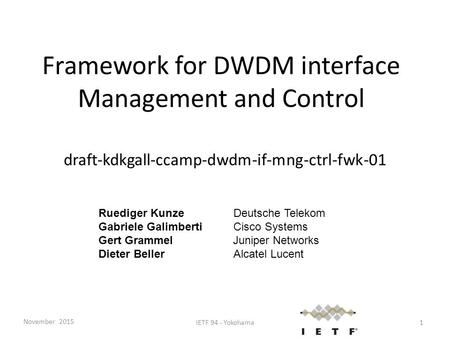 Framework for DWDM interface Management and Control draft-kdkgall-ccamp-dwdm-if-mng-ctrl-fwk-01 Ruediger KunzeDeutsche Telekom Gabriele Galimberti Cisco.