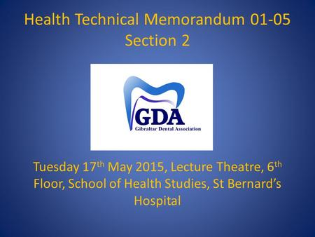 Health Technical Memorandum 01-05 Section 2 Tuesday 17 th May 2015, Lecture Theatre, 6 th Floor, School of Health Studies, St Bernard's Hospital.
