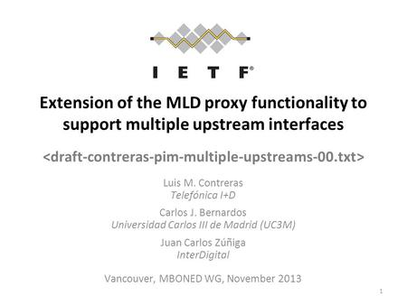 Extension of the MLD proxy functionality to support multiple upstream interfaces 1 Luis M. Contreras Telefónica I+D Carlos J. Bernardos Universidad Carlos.