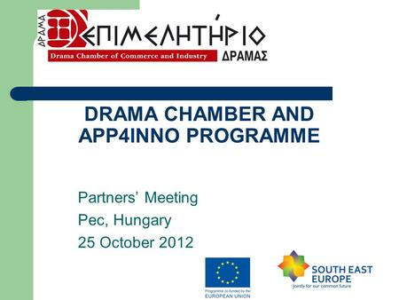 DRAMA CHAMBER AND APP4INNO PROGRAMME Partners' Meeting Pec, Hungary 25 October 2012.