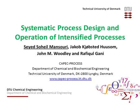 Systematic Process Design and Operation of Intensified Processes Seyed Soheil Mansouri, Jakob Kjøbsted Huusom, John M. Woodley and Rafiqul Gani CAPEC-PROCESS.