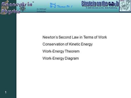 Work W-E Theorem Pt. 1 1 Newton's Second Law in Terms of Work Conservation of Kinetic Energy Work-Energy Theorem Work-Energy Diagram.