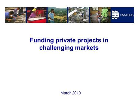 Funding private projects in challenging markets March 2010.