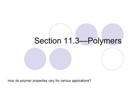 Section 11.3—Polymers How do polymer properties vary for various applications?