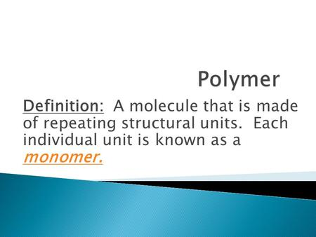 Definition: A molecule that is made of repeating structural units. Each individual unit is known as a monomer.